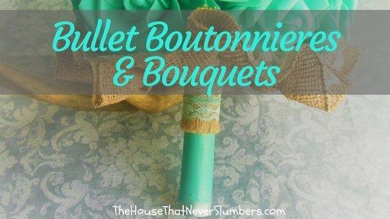 Bullet Boutonnieres & Bouquets - title