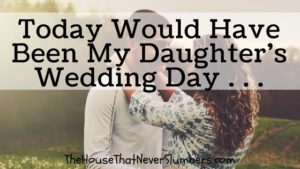 Today Would Have Been My Daughter's Wedding Day - title