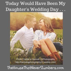 Today would have been my daughters wedding day . . .