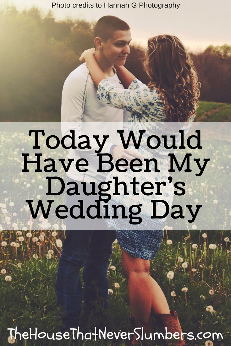 Today Would Have Been My Daughter's Wedding Day - Pinterest 1