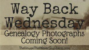 Way Back Wednesday - Genealogy Photographs Coming Soon