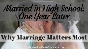 Married in High School - One Year Later - Why Marriage Matters Most - title