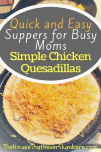 Quick and Easy Suppers for Busy Moms - Simple Chicken Quesadillas - Pinterest 1