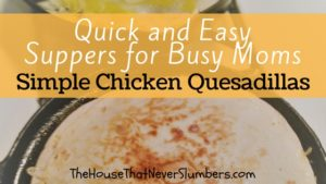 Quick and Easy Suppers for Busy Moms - Simple Chicken Quesadillas - title
