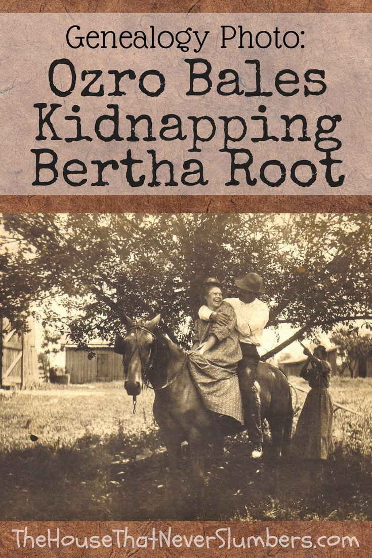 Genealogy Photo - Ozro Bales Kidnapping Bertha Root - Pinterest 1