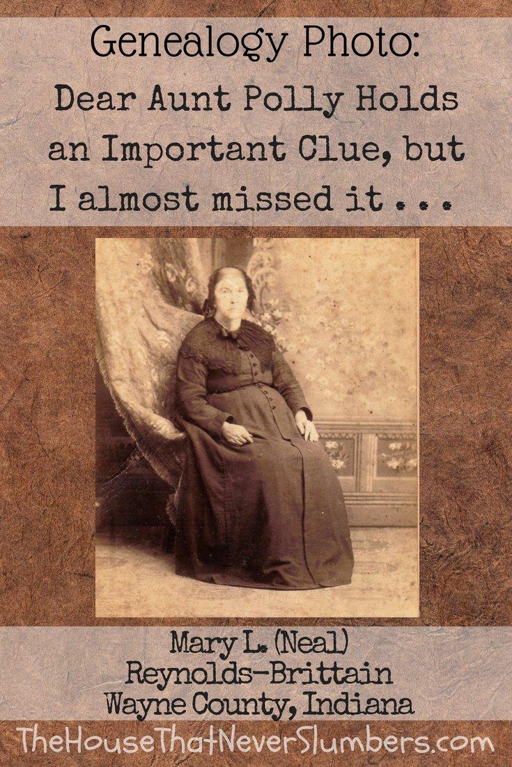 Dear Aunt Polly Brittain Holds an Important Clue - Mary Neal Reynolds Brittain #genealogy #familytree #familyhistory #ancestry #ancestor #indianahistory #waynecountyindiana