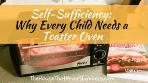 Self-Sufficiency - Why Every Child Needs a Toaster Oven - Learn why a toaster oven is one of the best purchases I've ever made for my children! #recipes #toasteroven #kidsinthekitchen #easyrecipes #selfsufficiency